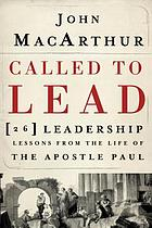 Called to lead : [26 leadership lessons from the life of the Apostle Paul]
