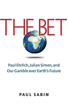 The bet : Paul Ehrlich, Julian Simon, and our gamble over Earth's future