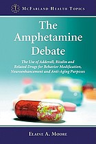 The amphetamine debate : the use of Adderall, Ritalin, and related drugs for behavior modification, neuroenhancement and anti-aging purposes