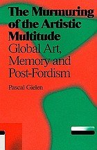 The murmuring of the artistic multitude : global art, memory and post-Fordism