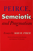 Peirce, semeiotic, and pragmatism : essays