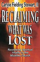 Reclaiming what was lost : recovering spiritual vitality in the mainline church
