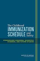 The childhood immunization schedule and safety : stakeholder concerns, scientific evidence, and future studies