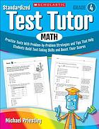 Standardized test tutor. Math. Grade 4 : practice tests with problem-by-problem strategies and tips that help students build test-taking skills and boost their scores