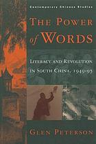 Power of Words : Literacy and Revolution in South China, 1949-1995.