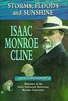 Storms, floods and sunshine : Isaac Monroe Cline : an autobiography : with a summary of tropical hurricanes
