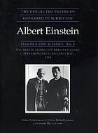 The collected papers of Albert Einstein Vol. 8 The Berlin years : correspondence, 1914 - 1918 Pt. A 1914 - 1917