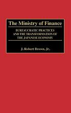 The ministry of finance : bureaucratic practices and the transformation of the Japanese economy