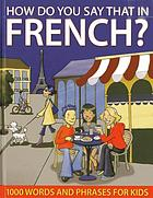 How do you say that in French? : 1000 words and phrases for kids