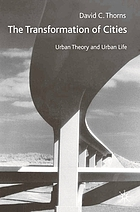 The transformation of cities : urban theory and urban life