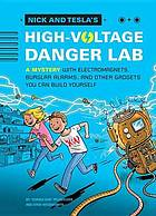 Nick and Tesla's high-voltage danger lab : a mystery with electromagnets, burglar alarms, and other gadgets you can build yourself