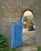 Open door to Spanish : a conversation course for beginners. Level 1