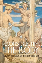 Reconstructing the body : classicism, modernism, and the First World War