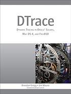 DTrace : dynamic tracing in Oracle Solaris, Mac OS X, and FreeBSD
