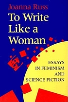To write like a woman : essays in feminism and science fiction