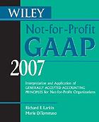Wiley not-for-profit GAAP 2007 : interpretation and application of generally accepted accounting principles for not-for-profit organizations