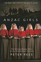 The other Anzacs : nurses at war 1914-1918