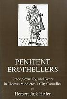 Penitent brothellers : grace, sexuality, and genre in Thomas Middleton's City comedies