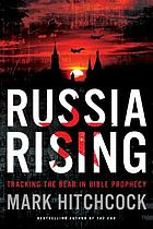 Russia rising : tracking the bear in Bible prophecy