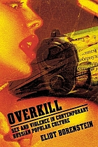 Overkill : sex and violence in contemporary Russian popular culture
