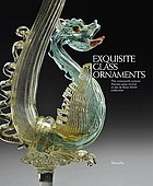 Exquisite glass ornaments : the nineteenth-century Murano glass revival in the de Boos-Smith collection