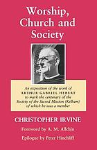 Worship, church and society : an exposition of the work of Arthur Gabriel Hebert to mark the centenary of the Society of the Sacred Mission (Kelham), of which he was a member