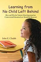 Learning from no child left behind : how and why the nation's most important but controversial education law should be renewed