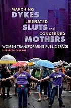 Marching dykes, liberated sluts, and concerned mothers : women transforming public space