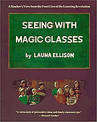 Seeing with magic glasses : a teacher's view from the front line of the learning revolution
