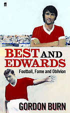 Best and Edwards : football, fame and oblivion
