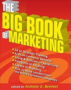 The big book of marketing : lessons and best practices from the world's greatest companies