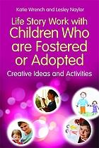 Life story work with children who are fostered or adopted : creative ideas and activities
