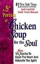 A 5th portion of chicken soup for the soul : 101 more stories to open the heart and rekindle the spirit