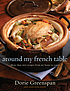 Around my French table : more than 300 recipes from my home to yours