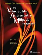Finding and fixing vulnerabilities in information systems : the vulnerability assessment & mitigation methodology