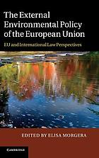 The external environmental policy of the European Union : EU and international law perspectives