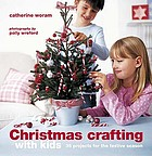 Christmas crafting with kids : 35 projects for the festive season