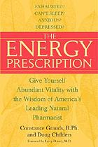 The energy prescription : give yourself abundant vitality with the wisdom of America's leading natural pharmacist