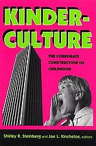 Kinderculture : the corporate construction of childhood
