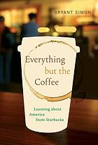 Everything but the coffee : learning about America from Starbucks