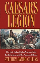 Caesar's legion : the epic saga of Julius Caeser's elite Tenth Legion and the armies of Rome