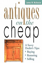 Antiques on the cheap : a savvy dealer's tips : buying, restoring, selling