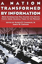 A nation transformed by information : how information has shaped the United States from Colonial times to the present