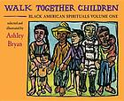 Walk together children : Black American spirituals volume one