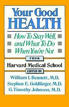 Your good health : how to stay well, and what to do when you're not