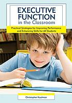 Executive function in the classroom : practical strategies for improving performance and enhancing skills for all students