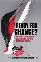 Ready for change? : transition through turbulence to reformation and transformation