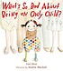 What's so bad about being an only child? by  Cari Best