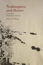 Nothingness and desire : a philosophical antiphony