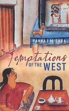 Temptations of the West : how to be modern in India, Pakistan and beyond